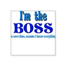 "Im the boss.png Square Sticker 3"" x 3"""
