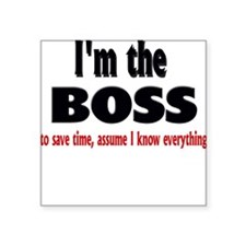 "Im the boss1.png Square Sticker 3"" x 3"""