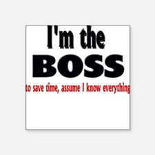 """Im the boss1.png Square Sticker 3"""" x 3"""""""