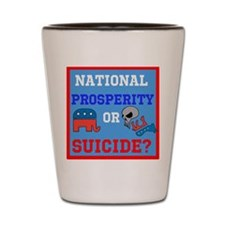 Prosperity or Suicide Shot Glass