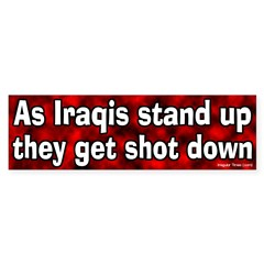 As Iraqis Stand Up They Get Shot Down Bumper Sticker
