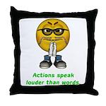 Actions Speak Loud Throw Pillow