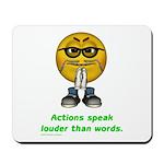 Actions Speak Loud Mousepad
