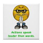 Actions Speak Loud Tile Coaster
