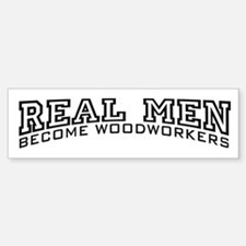 Real Men Become Woodworkers Sticker (Bumper)