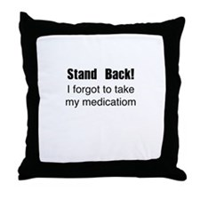 Stand Back! I forgot to take my medication Throw P