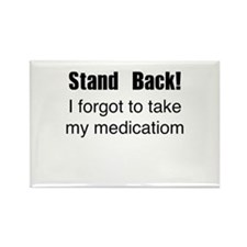 Stand Back! I forgot to take my medication Rectang