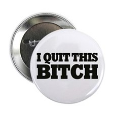 I Quit This Bitch! Button
