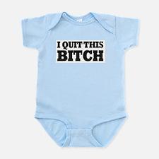 I Quit This Bitch! Infant Creeper
