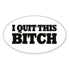 I Quit This Bitch! Oval Decal