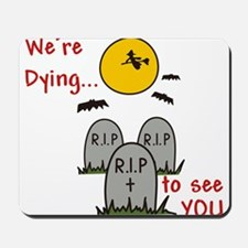 Dying To See You Mousepad