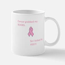 Cancer Grabbed My Boobs So I Kicked Its Ass!!! Mug