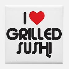 I Love Grilled Sushi Tile Coaster