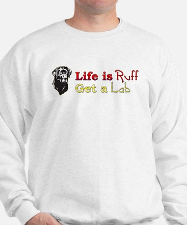 Life is Ruff Lab Sweatshirt