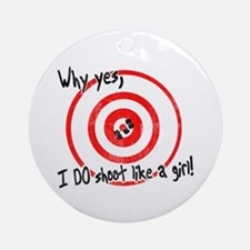 Why yes I do shoot like a girl Ornament (Round)