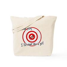 Why yes I do shoot like a girl Tote Bag