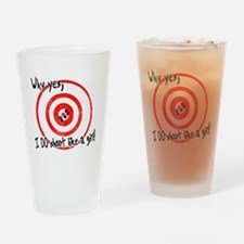 Why yes I do shoot like a girl Drinking Glass