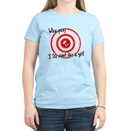 Why yes I do shoot like a girl Women's Light T-Shi