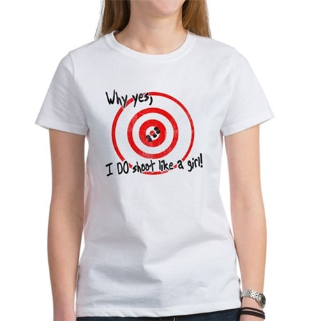 Why yes I do shoot like a girl Women's T-Shirt
