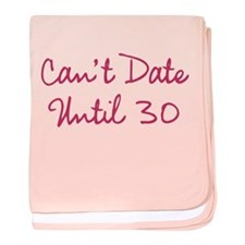 Cant Date Until Thirty baby blanket