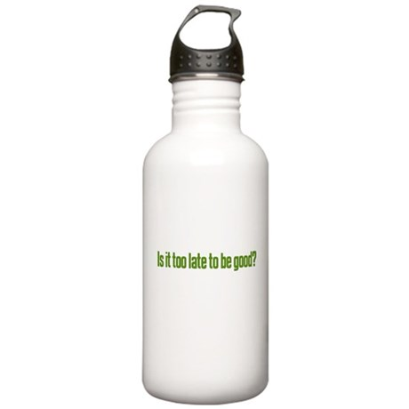 is it too late to be good Stainless Water Bottle 1
