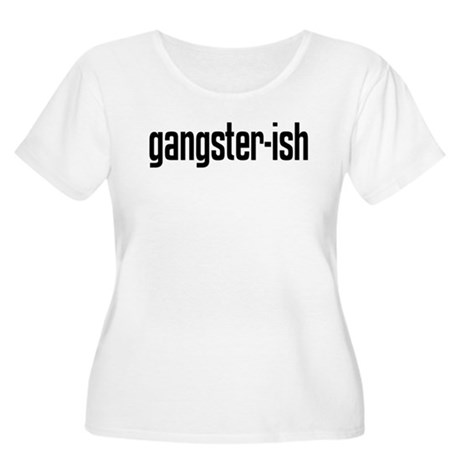 gangster-ish Women's Plus Size Scoop Neck T-Shirt