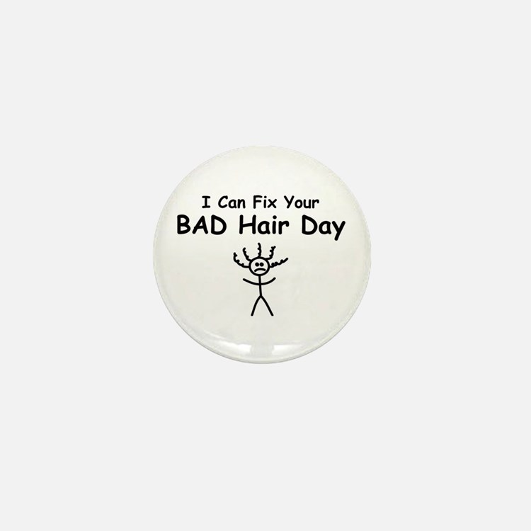 I Can Fix Your BAD Hair Day Mini Button