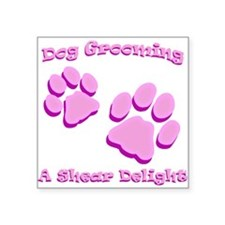 """Dog Grooming A Shear Delight. Square Sticker 3"""" x"""