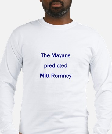 Mayans Predicted Romney Long Sleeve T-Shirt