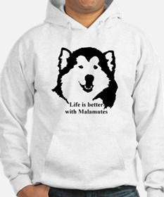 Life is better with Malamutes Hoodie