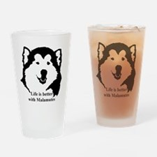 Life is better with Malamutes Drinking Glass