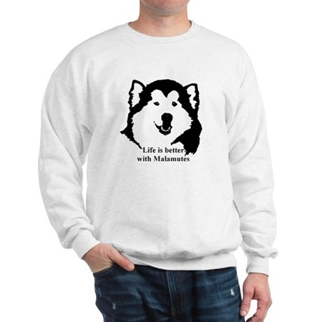 Life is better with Malamutes Sweatshirt