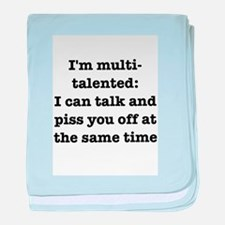 I am multi-talented: I can talk and piss you off b