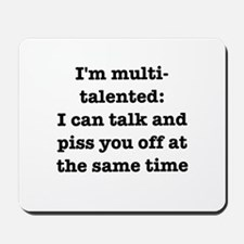 I am multi-talented: I can talk and piss you off M