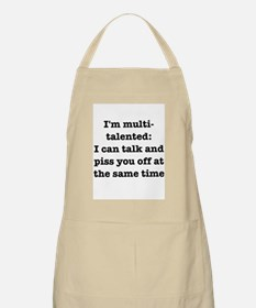I am multi-talented: I can talk and piss you off A