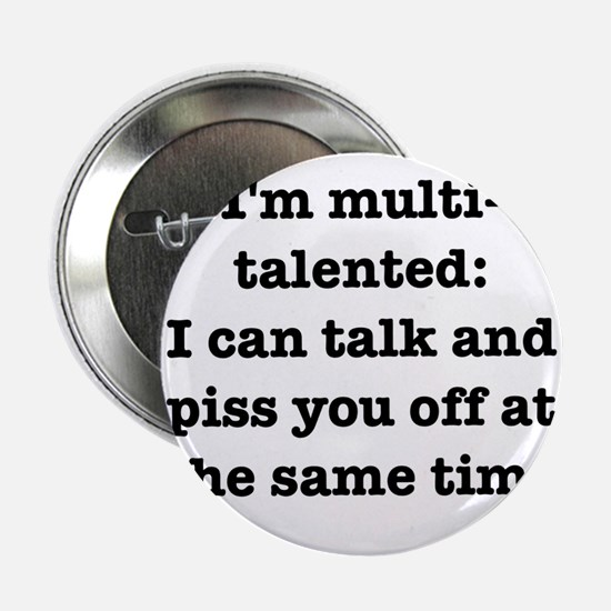 I am multi-talented: I can talk and piss you off 2