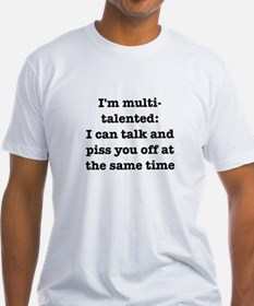I am multi-talented: I can talk and piss you off F
