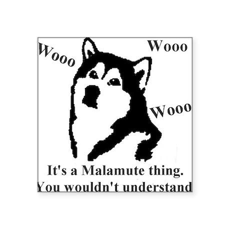 """It's a Malamute Thing.. Square Sticker 3"""" x 3"""""""