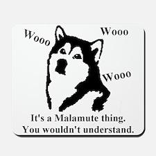 It's a Malamute Thing.. Mousepad