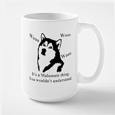 It's a Malamute Thing.. Large Mug