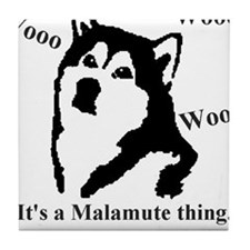 It's a Malamute Thing.. Tile Coaster