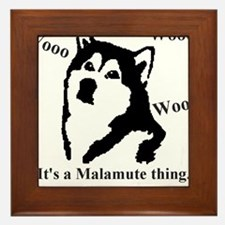 It's a Malamute Thing.. Framed Tile
