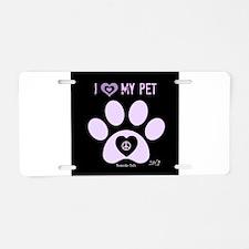 I Love My Pet! Aluminum License Plate