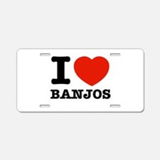 I Love Banjos Aluminum License Plate