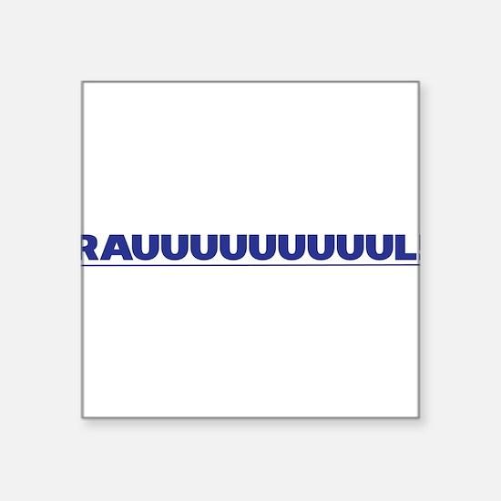 "RAUUULLLL! Square Sticker 3"" x 3"""