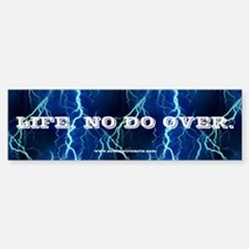 Life. No Do Over. Bumper Bumper Bumper Sticker