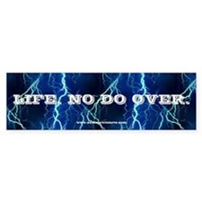 Life. No Do Over. Bumper Bumper Sticker