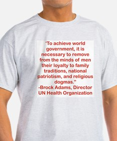 TO ACHIEVE WORLD GOVERNMENT....png T-Shirt