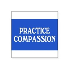 practice compassion... Rectangle Sticker