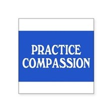 practice compassion... Rectangle Sticker